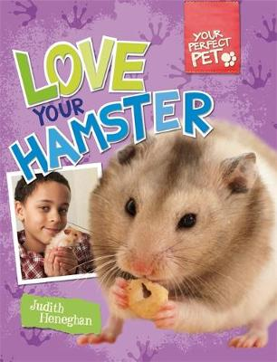 Your Perfect Pet: Love Your Hamster by Judith Heneghan