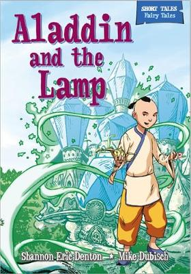 Short Tales Fairy Tales: Aladdin and the Magic Lamp by Shannon Eric Denton