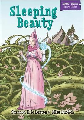 Short Tales Fairy Tales: Sleeping Beauty by Shannon Eric Denton