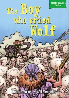 Short Tales Fables: The Boy Who Cried Wolf by Rob M. Worley