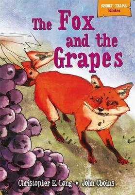 Short Tales Fables: The Fox and the Grapes by Christopher E. Long