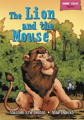 Short Tales Fables: The Lion and the Mouse by Shannon Eric Denton
