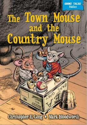 Short Tales Fables: The Town Mouse & The Country Mouse by Christopher E. Long