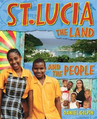 St Lucia: The Land and the People by Daniel Gilpin