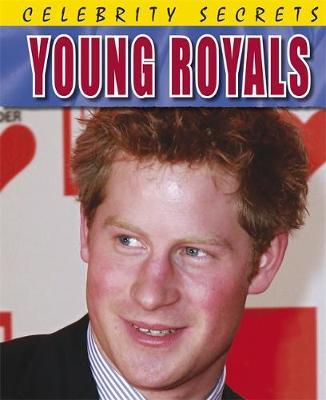 Celebrity Secrets: Young Royals by Kay Barnham