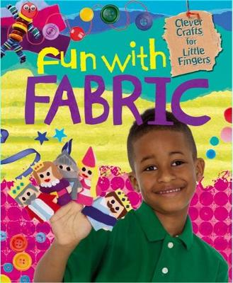 Clever Crafts for Little Fingers: Fun With Fabric by Annalees Lim