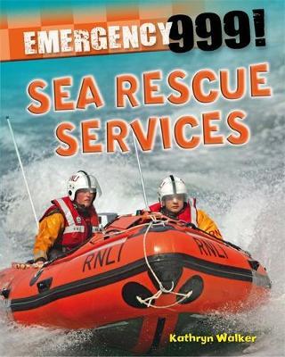 Emergency 999!: Sea Rescue Services by Kathryn Walker