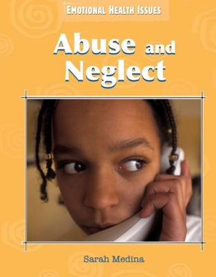 Emotional Health Issues: Abuse and Neglect by Sarah Medina