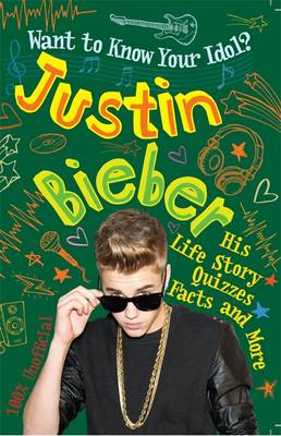 Want to Know Your Idol?: Justin Bieber by Paul Harrison