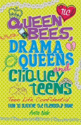 Teen Life Confidential: Queen Bees, Drama Queens & Cliquey Teens by Anita Naik