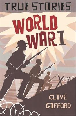 True Stories: World War One by Clive Gifford