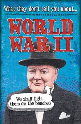 What They Don't Tell You About: World War II by Robert Fowke