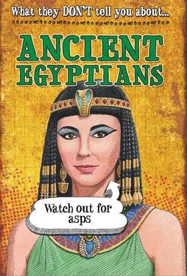What They Don't Tell You About: Ancient Egyptians by David Jay