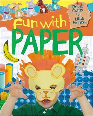 Clever Crafts for Little Fingers: Fun With Paper by Annalees Lim
