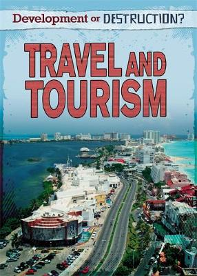 Development or Destruction?: Travel and Tourism by Louise Spilsbury