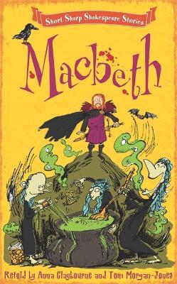 Short, Sharp Shakespeare Stories: Macbeth by Anna Claybourne