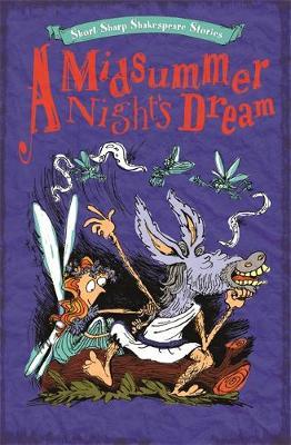 Short, Sharp Shakespeare Stories: A Midsummer Night's Dream by Anna Claybourne
