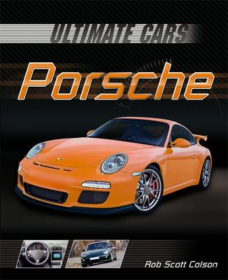 Ultimate Cars: Porsche by Rob Scott Colson
