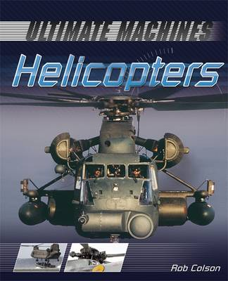 Ultimate Machines: Helicopters by Rob Scott Colson
