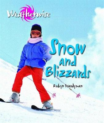 Weatherwise: Snow and Blizzards by Robyn Hardyman