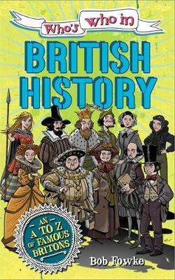 Who's Who in: British History by Robert Fowke
