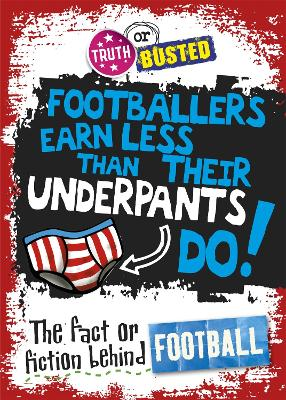 Truth or Busted: The Fact or Fiction Behind Football by Adam Sutherland