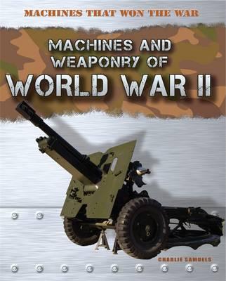 Machines that Won the War: World War II by Charlie Samuels
