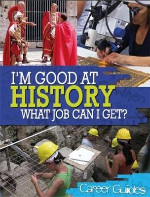 I'm Good At: History What Job Can I Get? by Kelly Davis