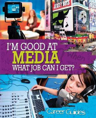 I'm Good At Media, What Job Can I Get? by Richard Spilsbury