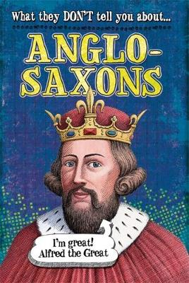 What They Don't Tell You About: Anglo-Saxons by Robert Fowke