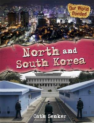 Our World Divided: North and South Korea by Cath Senker