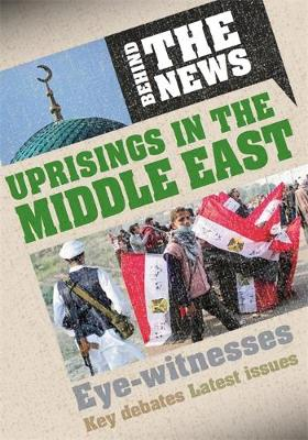 Behind the News: Uprisings in the Middle East by Philip Steele