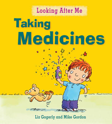 Looking After Me: Taking Medicines by Liz Gogerly