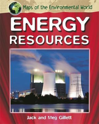 Maps of the Environmental World: Energy Resources by Jack Gillett, Meg Gillett