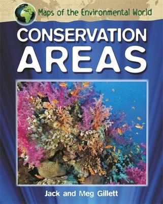 Maps of the Environmental World: Conservation Areas by Jack Gillett, Meg Gillett