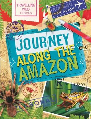 Travelling Wild: Journey Along the Amazon by Alex Woolf