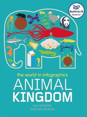 The World in Infographics: Animal Kingdom by Jon Richards, Ed Simkins