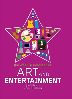 The World in Infographics: Art and Entertainment by Jon Richards, Ed Simkins