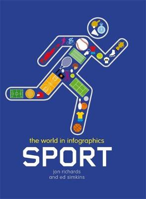 The World in Infographics: Sport by Jon Richards, Ed Simkins