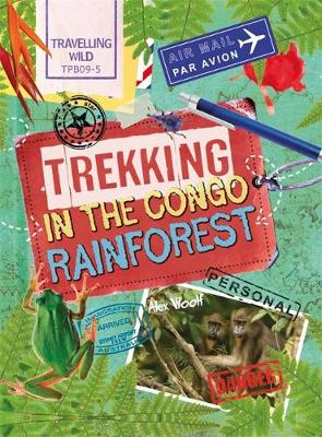 Travelling Wild: Trekking in the Congo Rainforest by Alex Woolf