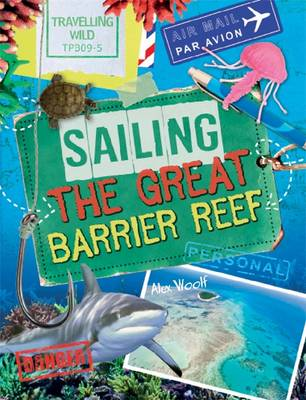 Travelling Wild: Sailing the Great Barrier Reef by Alex Woolf
