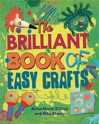 The Brilliant Book of: Easy Crafts by Anna-Marie D'Cruz, Rita Storey