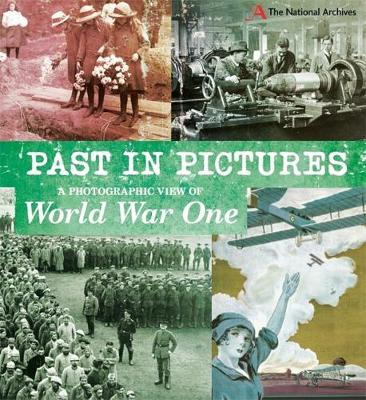 Past in Pictures: A Photographic View of World War One by Alex Woolf