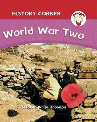 Popcorn: History Corner: World War II by Stephen White-Thomson