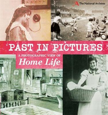 Past in Pictures: A Photographic View of Home Life by Alex Woolf