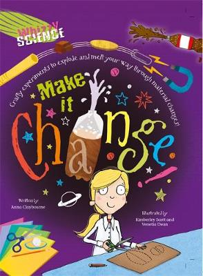 Whizzy Science: Make it Change! by Anna Claybourne