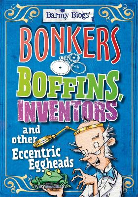 Barmy Biogs: Bonkers Boffins, Inventors & other Eccentric Eggheads by Paul Mason