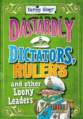 Barmy Biogs: Dastardly Dictators, Rulers & other Loony Leaders by Paul Harrison