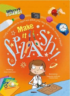 Whizzy Science: Make it Splash! by Anna Claybourne