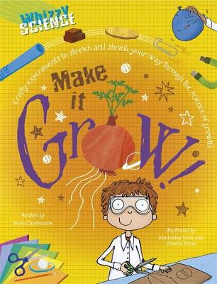 Whizzy Science: Make it Grow! by Anna Claybourne